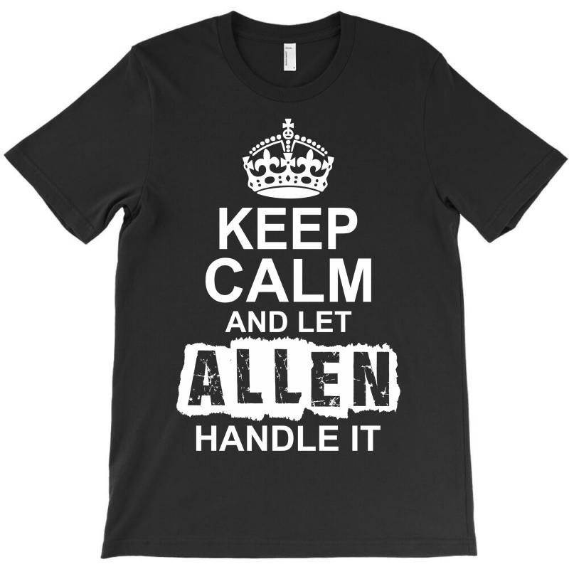 Keep Calm And Let Allen Handle It T-shirt   Artistshot