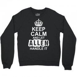 Keep Calm And Let Allen Handle It Crewneck Sweatshirt   Artistshot