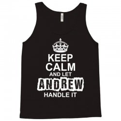 Keep Calm And Let Andrew Handle It Tank Top | Artistshot