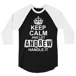 Keep Calm And Let Andrew Handle It 3/4 Sleeve Shirt | Artistshot