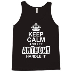 Keep Calm And Let Anthony Handle It Tank Top | Artistshot