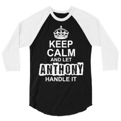 Keep Calm And Let Anthony Handle It 3/4 Sleeve Shirt | Artistshot