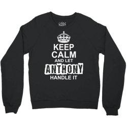 Keep Calm And Let Anthony Handle It Crewneck Sweatshirt   Artistshot