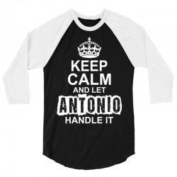 Keep Calm And Let Antonio Handle It 3/4 Sleeve Shirt | Artistshot