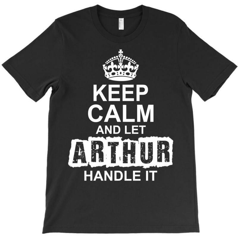 Keep Calm And Let Arthur Handle It T-shirt | Artistshot