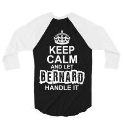 Keep Calm And Let Bernard Handle It 3/4 Sleeve Shirt | Artistshot