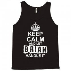 Keep Calm And Let Brian Handle It Tank Top   Artistshot