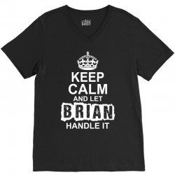 Keep Calm And Let Brian Handle It V-Neck Tee   Artistshot