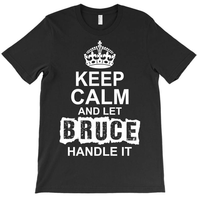 Keep Calm And Let Bruce Handle It T-shirt   Artistshot