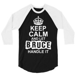 Keep Calm And Let Bruce Handle It 3/4 Sleeve Shirt   Artistshot