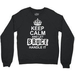 Keep Calm And Let Bruce Handle It Crewneck Sweatshirt   Artistshot
