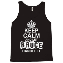 Keep Calm And Let Bruce Handle It Tank Top   Artistshot