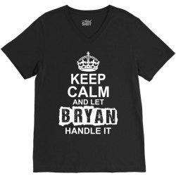 Keep Calm And Let Bryan Handle It V-Neck Tee | Artistshot