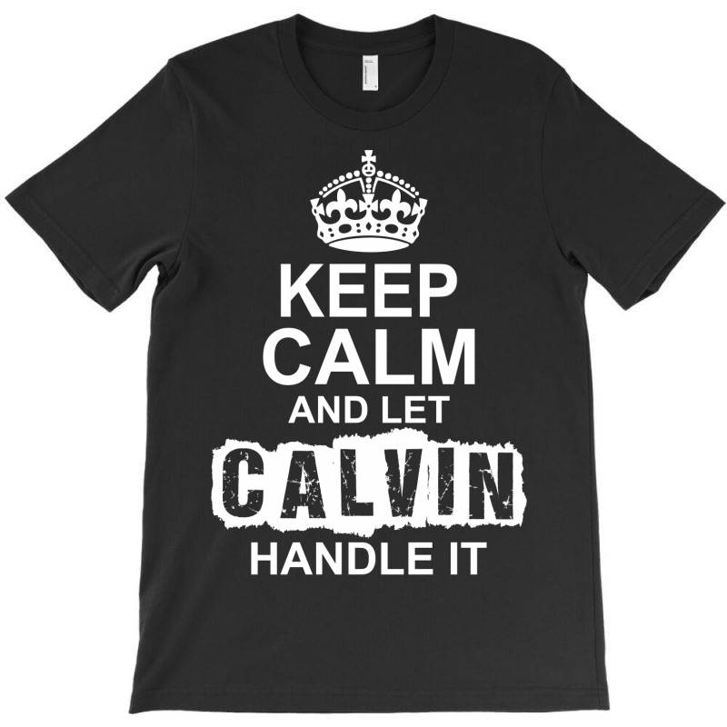 Keep Calm And Let Calvin Handle It T-shirt | Artistshot