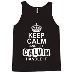 Keep Calm And Let Calvin Handle It Tank Top | Artistshot