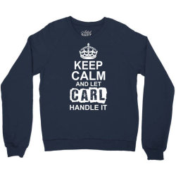 Keep Calm And Let Carl Handle It Crewneck Sweatshirt | Artistshot