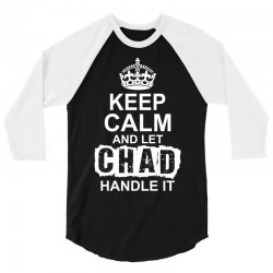 Keep Calm And Let Chad Handle It 3/4 Sleeve Shirt | Artistshot