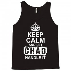 Keep Calm And Let Chad Handle It Tank Top | Artistshot