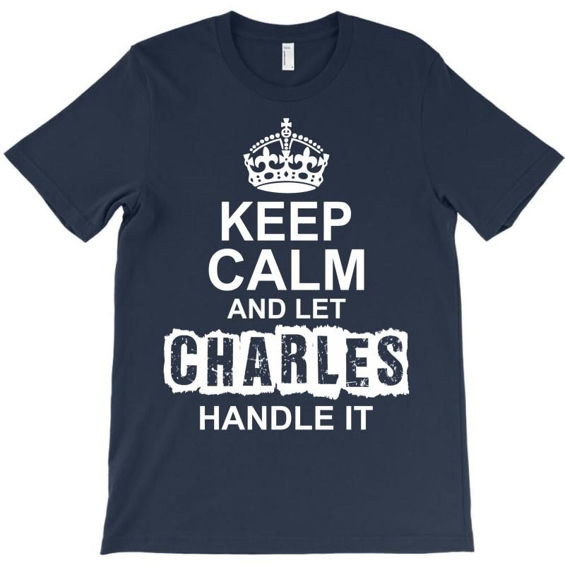 Keep Calm And Let Charles Handle It T-shirt | Artistshot
