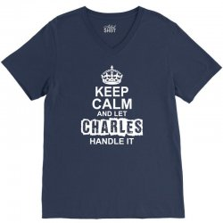 Keep Calm And Let Charles Handle It V-Neck Tee | Artistshot