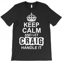 Keep Calm And Let Craig Handle It T-Shirt | Artistshot