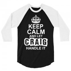 Keep Calm And Let Craig Handle It 3/4 Sleeve Shirt | Artistshot
