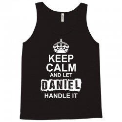 Keep Calm And Let Daniel Handle It Tank Top | Artistshot