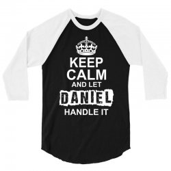 Keep Calm And Let Daniel Handle It 3/4 Sleeve Shirt | Artistshot