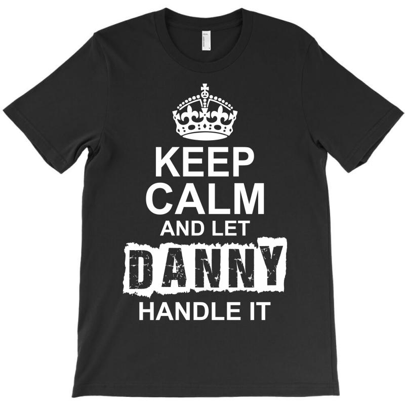 Keep Calm And Let Danny Handle It T-shirt | Artistshot