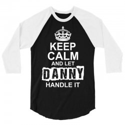 Keep Calm And Let Danny Handle It 3/4 Sleeve Shirt | Artistshot