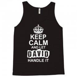 Keep Calm And Let David Handle It Tank Top | Artistshot