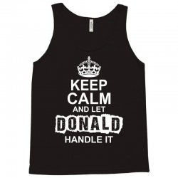 Keep Calm And Let Donald Handle It Tank Top | Artistshot