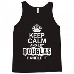Keep Calm And Let Douglas Handle It Tank Top   Artistshot