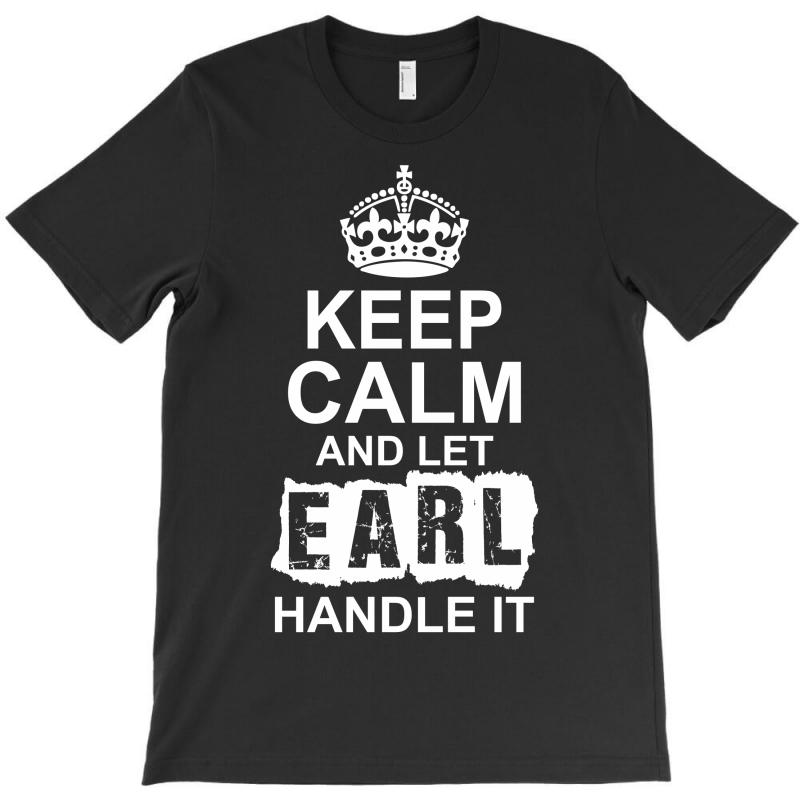 Keep Calm And Let Earl Handle It T-shirt | Artistshot