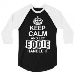 Keep Calm And Let Eddie Handle It 3/4 Sleeve Shirt | Artistshot