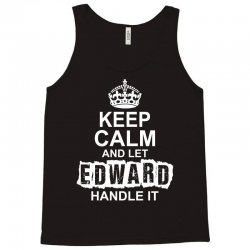 Keep Calm And Let Edward Handle It Tank Top   Artistshot