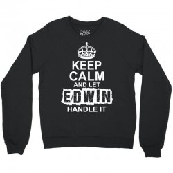 Keep Calm And Let Edwin Handle It Crewneck Sweatshirt | Artistshot
