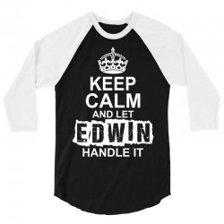 Keep Calm And Let Edwin Handle It 3/4 Sleeve Shirt | Artistshot