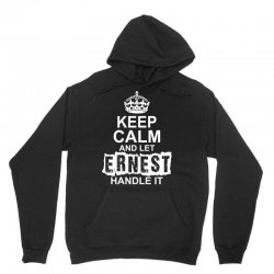 Keep Calm And Let Ernest Handle It Unisex Hoodie | Artistshot