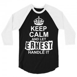 Keep Calm And Let Ernest Handle It 3/4 Sleeve Shirt | Artistshot