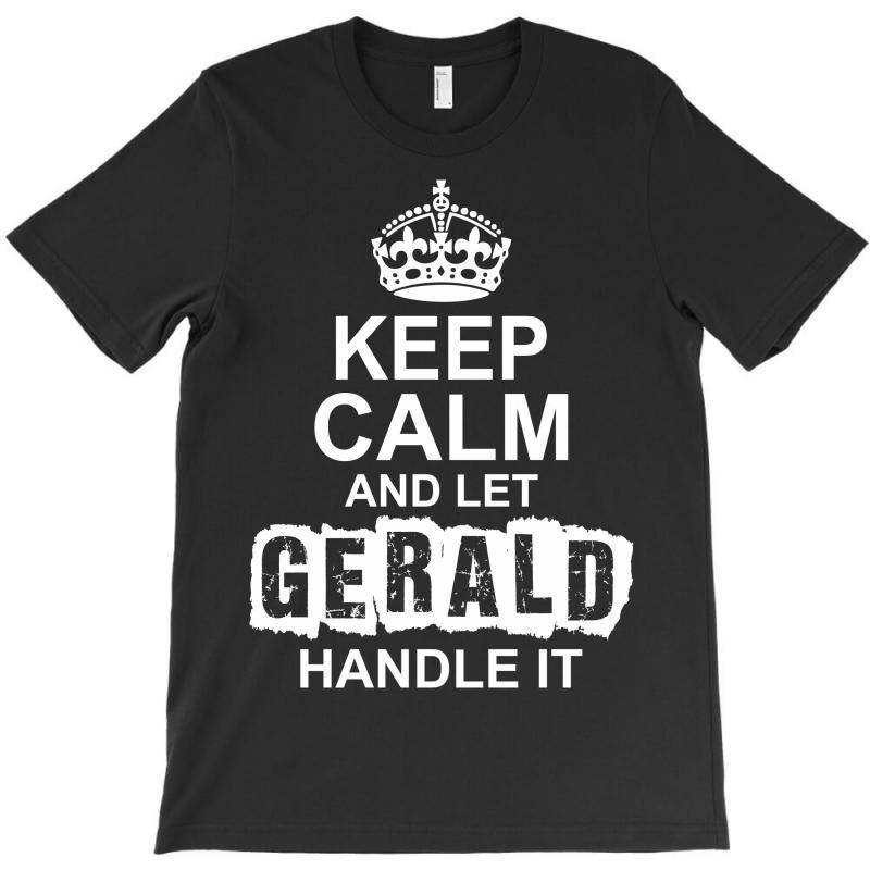 Keep Calm And Let Gerald Handle It T-shirt | Artistshot