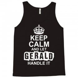 Keep Calm And Let Gerald Handle It Tank Top | Artistshot