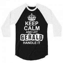 Keep Calm And Let Gerald Handle It 3/4 Sleeve Shirt | Artistshot