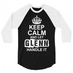 Keep Calm And Let Glenn Handle It 3/4 Sleeve Shirt | Artistshot