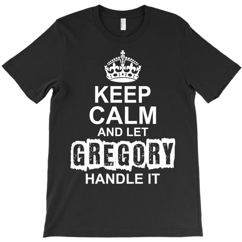Keep Calm And Let Gregory Handle It T-shirt | Artistshot