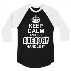 Keep Calm And Let Gregory Handle It 3/4 Sleeve Shirt | Artistshot