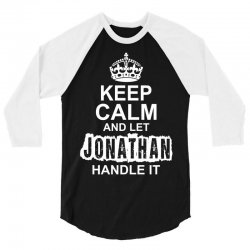 Keep Calm And Let Jonathan Handle It 3/4 Sleeve Shirt | Artistshot