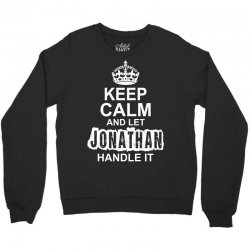 Keep Calm And Let Jonathan Handle It Crewneck Sweatshirt | Artistshot