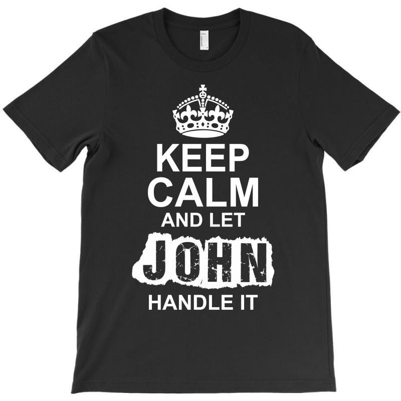 Keep Calm And Let John Handle It T-shirt   Artistshot