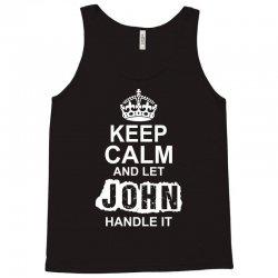 Keep Calm And Let John Handle It Tank Top   Artistshot